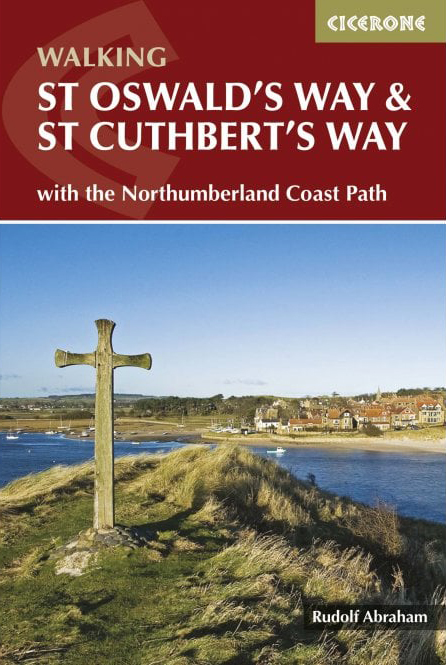 St Oswalds Way with St Cuthberts Way and the Northumberland Coast path Cicerone Guidebook by travel writer and photographer Rudolf Abraham